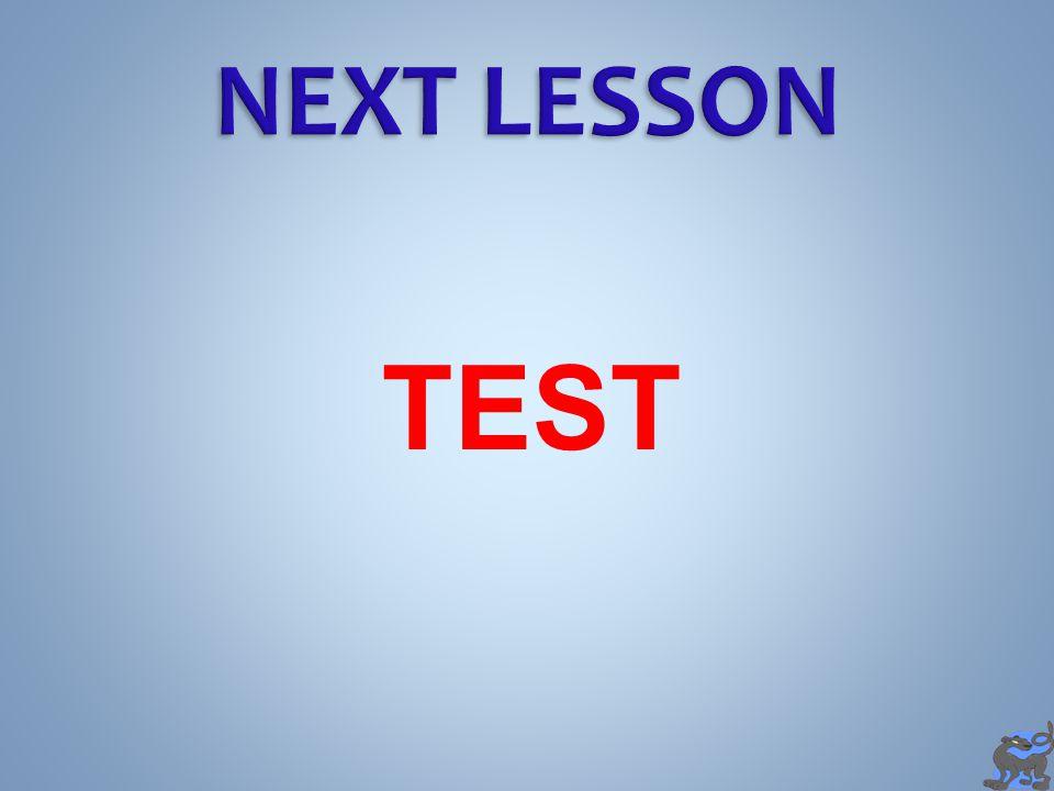 NEXT LESSON TEST