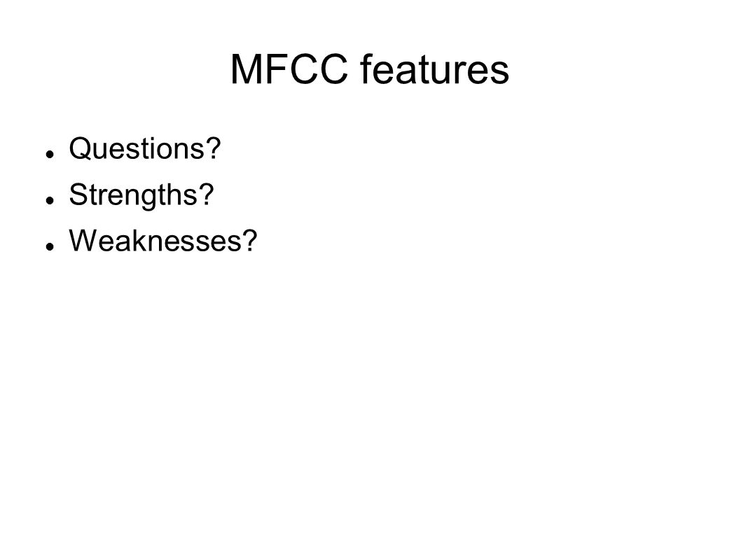 MFCC features Questions Strengths Weaknesses