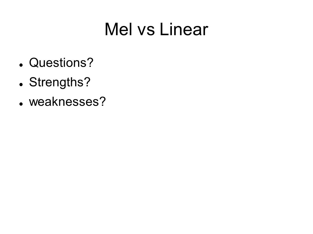 Mel vs Linear Questions Strengths weaknesses