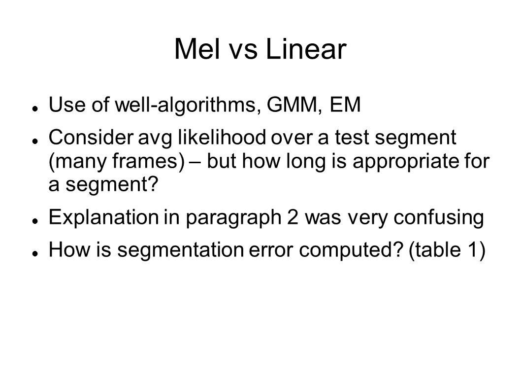 Mel vs Linear Use of well-algorithms, GMM, EM