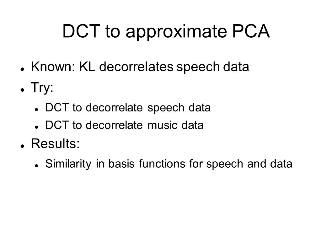 DCT to approximate PCA Known: KL decorrelates speech data Try: