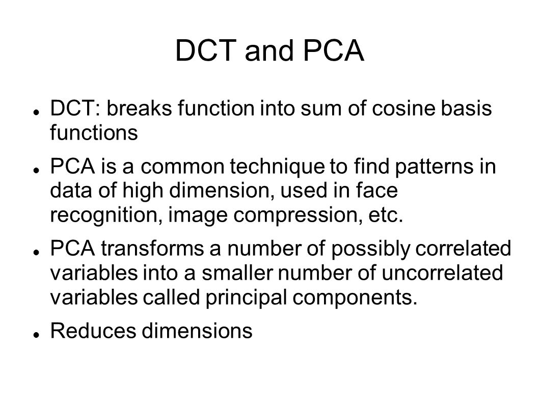 DCT and PCA DCT: breaks function into sum of cosine basis functions