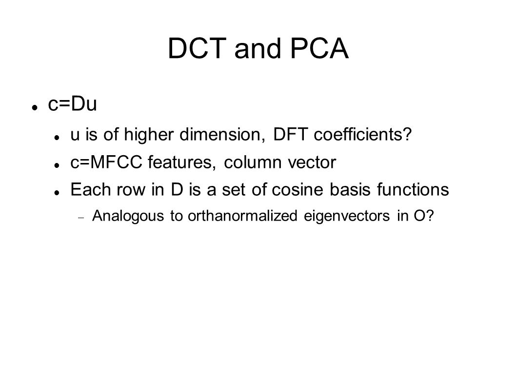 DCT and PCA c=Du u is of higher dimension, DFT coefficients