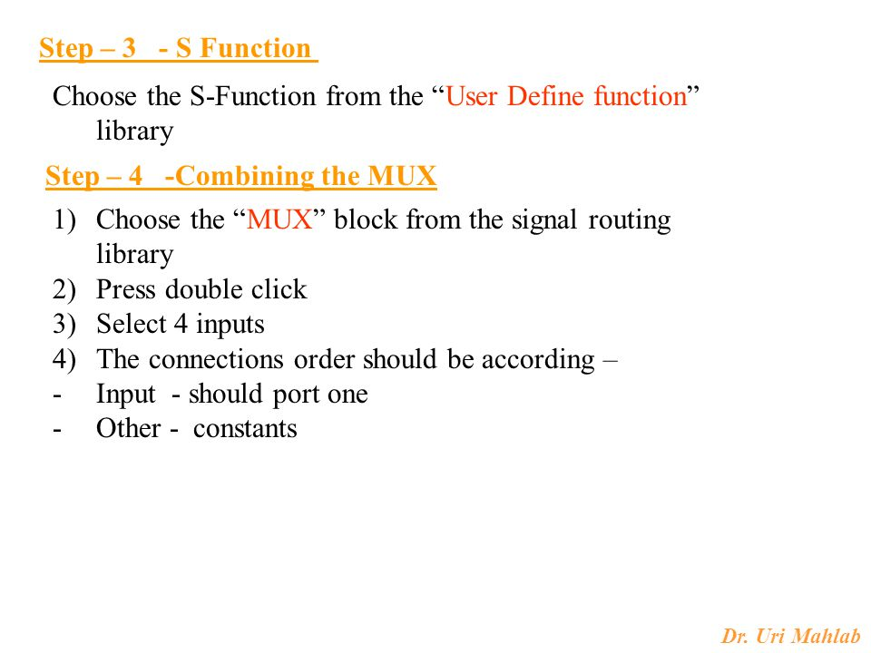 Step – 3 - S Function Choose the S-Function from the User Define function library. Step – 4 -Combining the MUX.