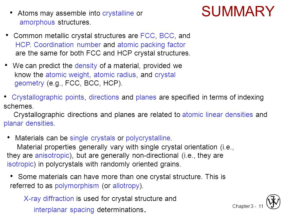 SUMMARY • Atoms may assemble into crystalline or