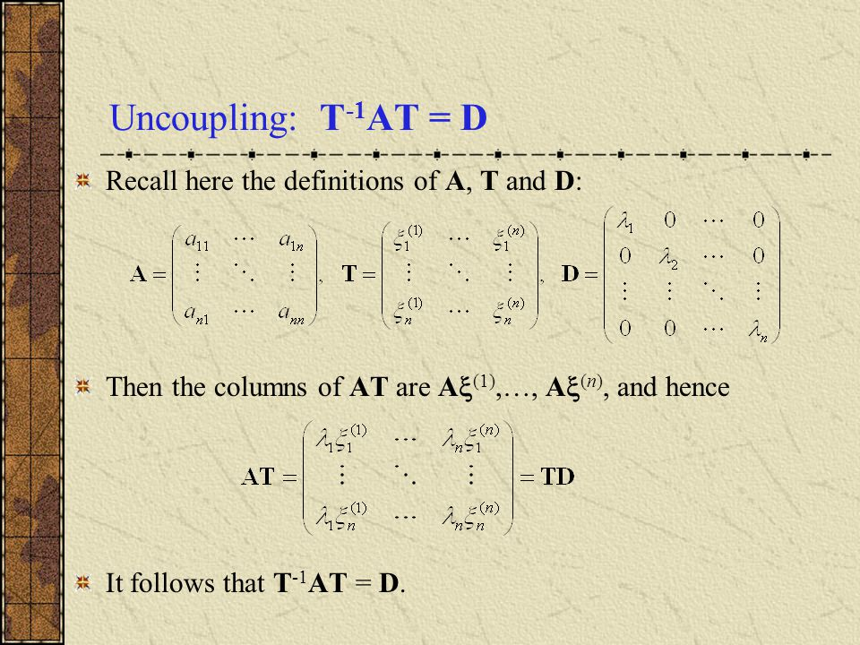 Uncoupling: T-1AT = D Recall here the definitions of A, T and D: