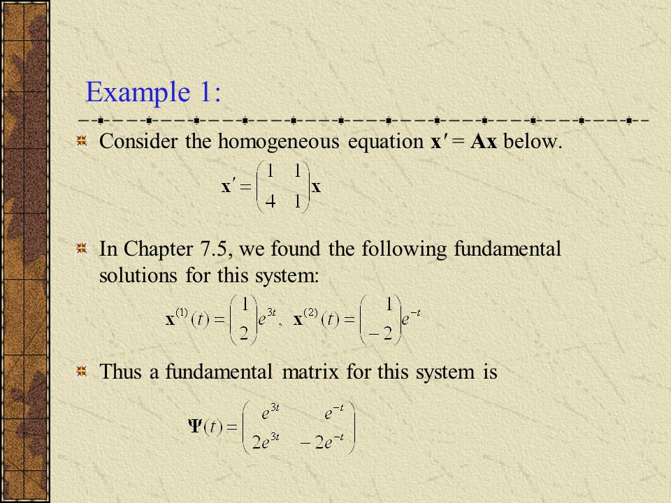 Example 1: Consider the homogeneous equation x = Ax below.