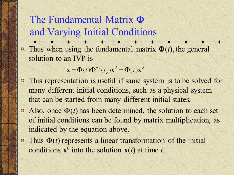 The Fundamental Matrix  and Varying Initial Conditions