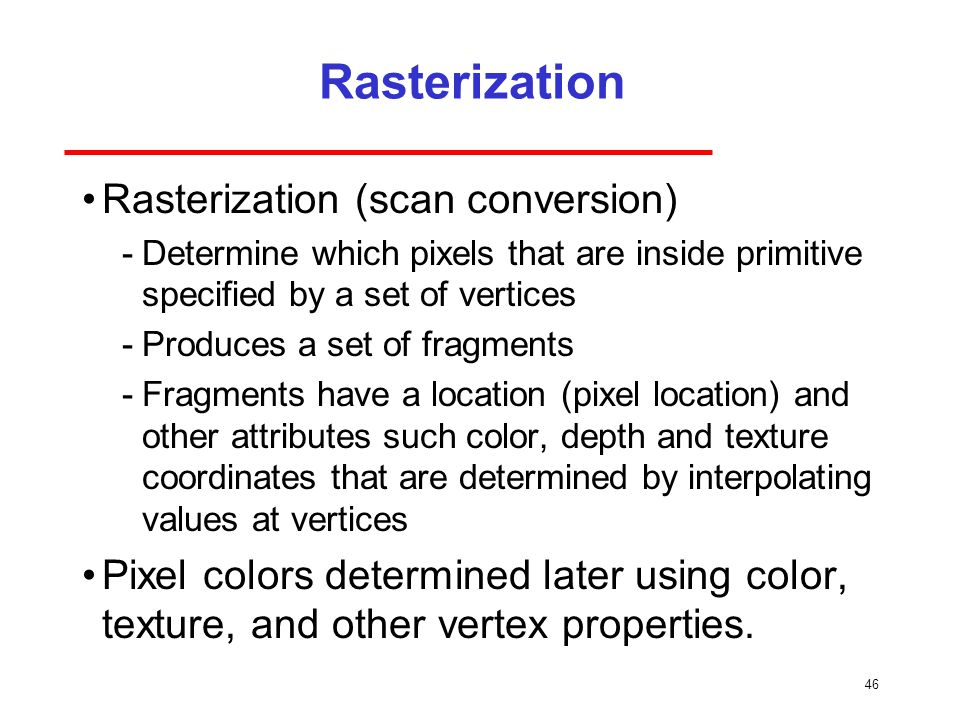 Rasterization Rasterization (scan conversion)