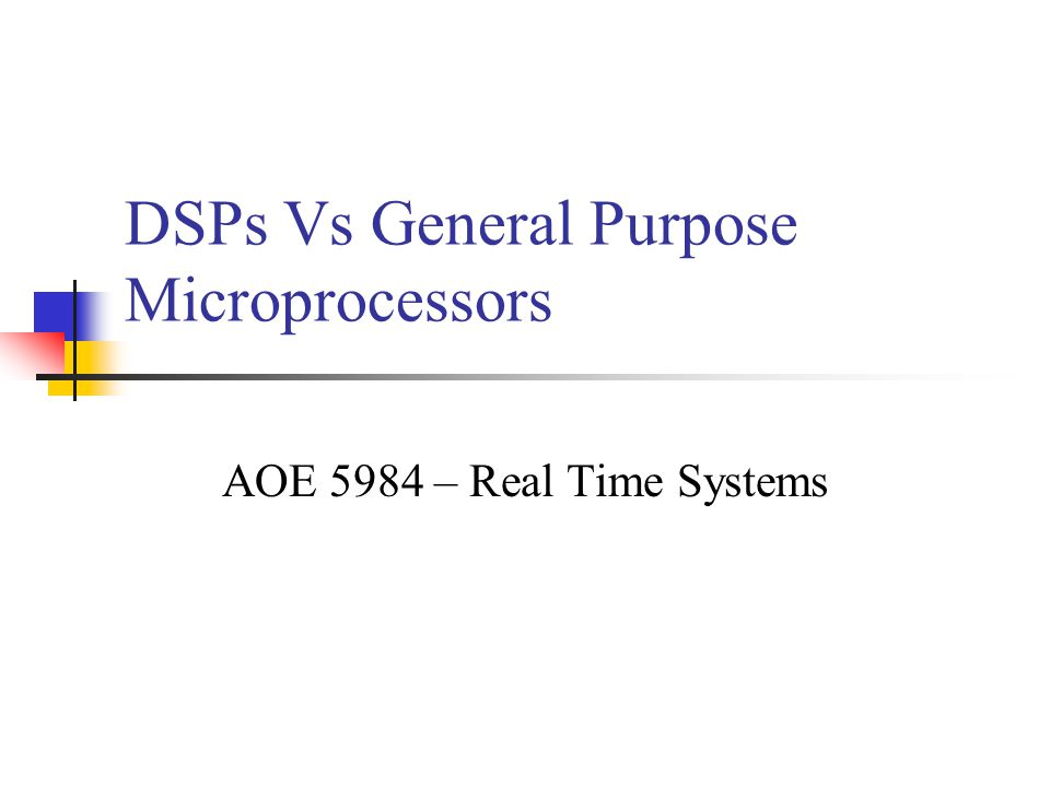 DSPs Vs General Purpose Microprocessors