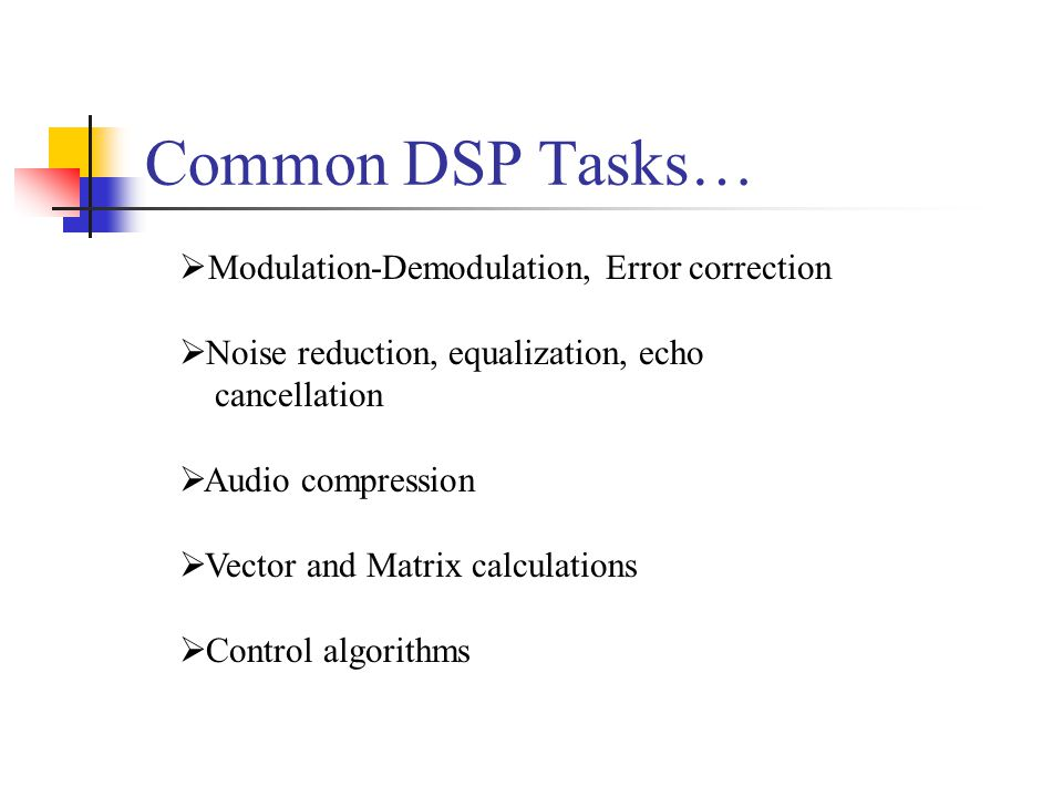 Common DSP Tasks… Modulation-Demodulation, Error correction