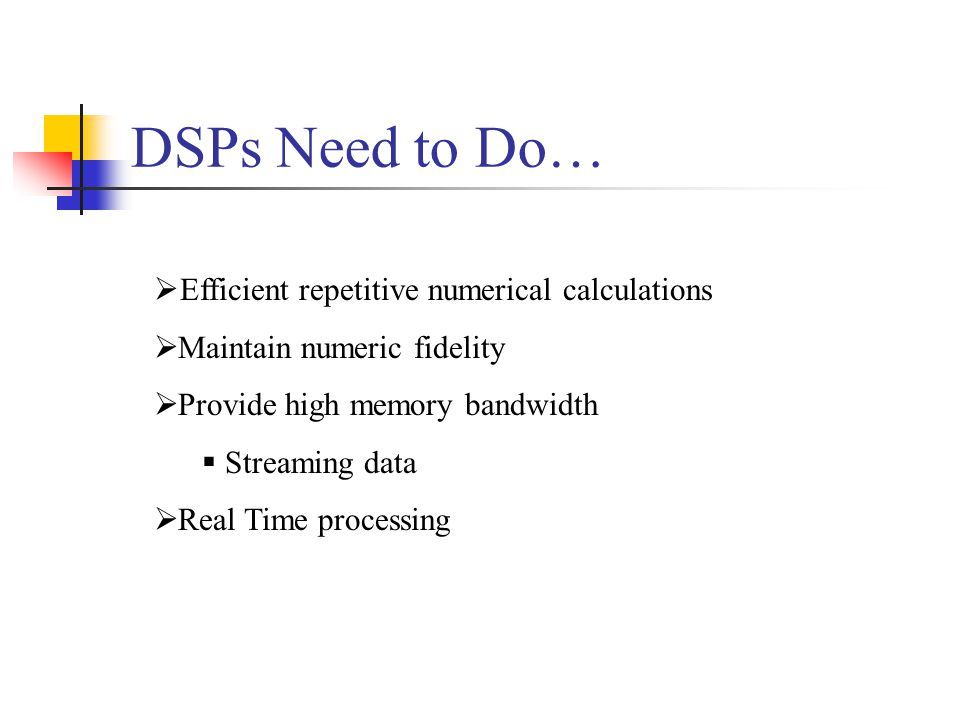 DSPs Need to Do… Efficient repetitive numerical calculations