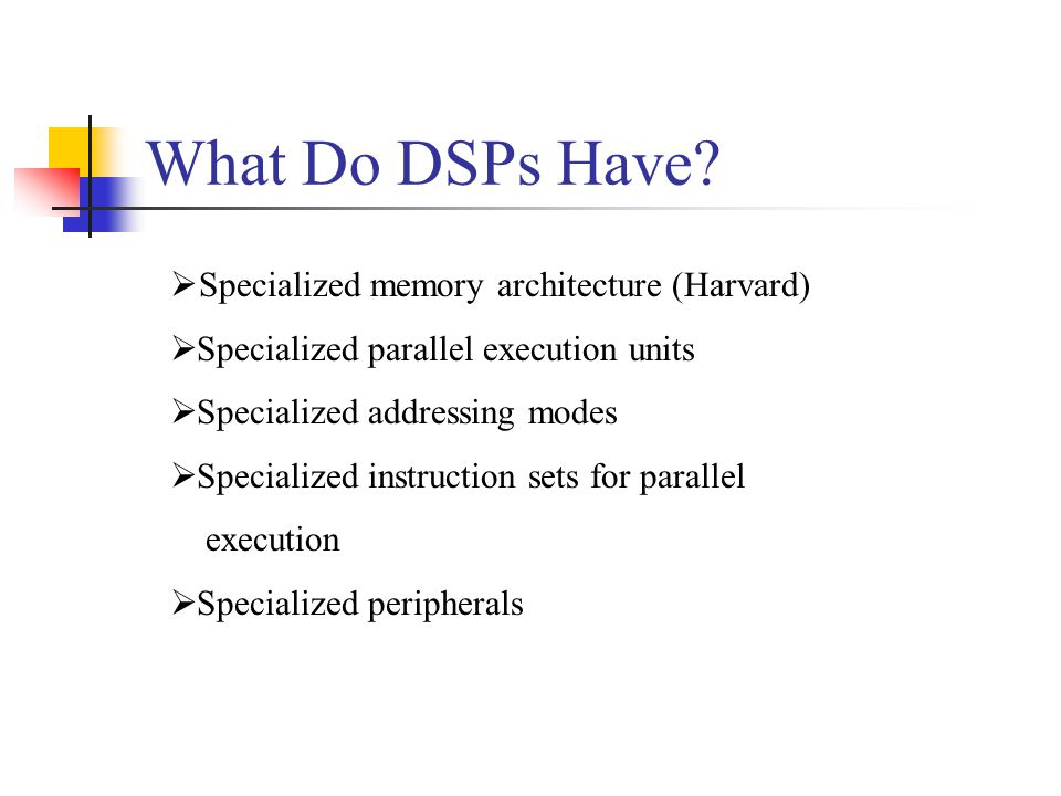 What Do DSPs Have Specialized memory architecture (Harvard)