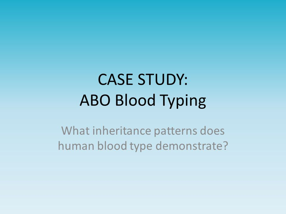 CASE STUDY: ABO Blood Typing