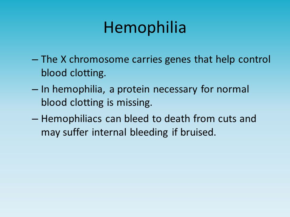 Hemophilia The X chromosome carries genes that help control blood clotting. In hemophilia, a protein necessary for normal blood clotting is missing.