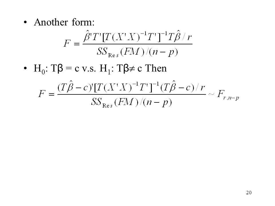 Another form: H0: Tβ = c v.s. H1: Tβ c Then