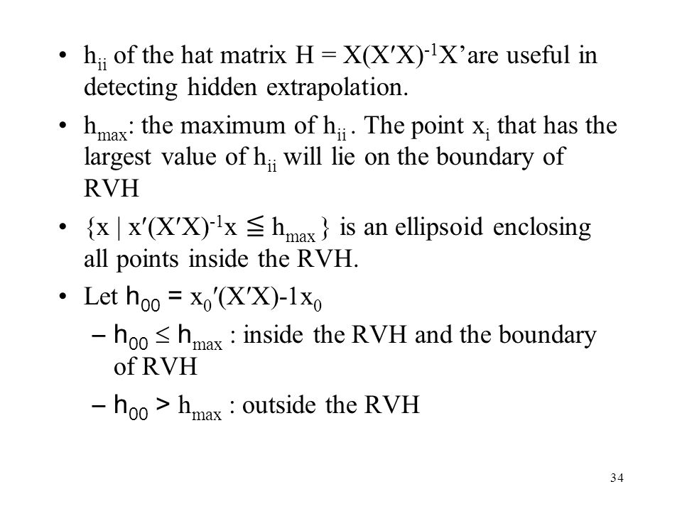 hii of the hat matrix H = X(XX)-1X'are useful in detecting hidden extrapolation.