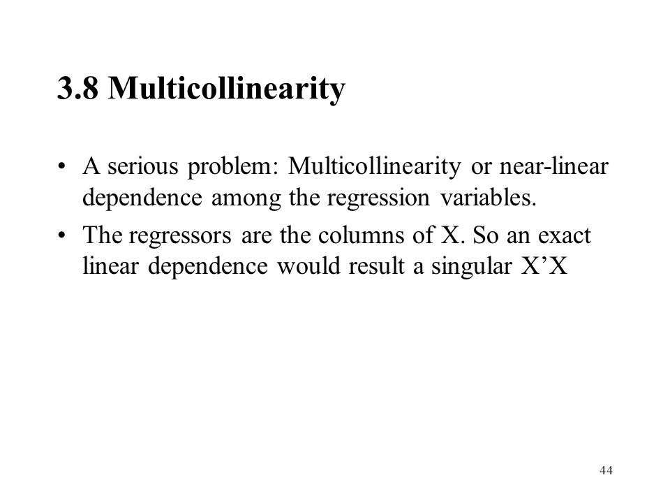 3.8 Multicollinearity A serious problem: Multicollinearity or near-linear dependence among the regression variables.