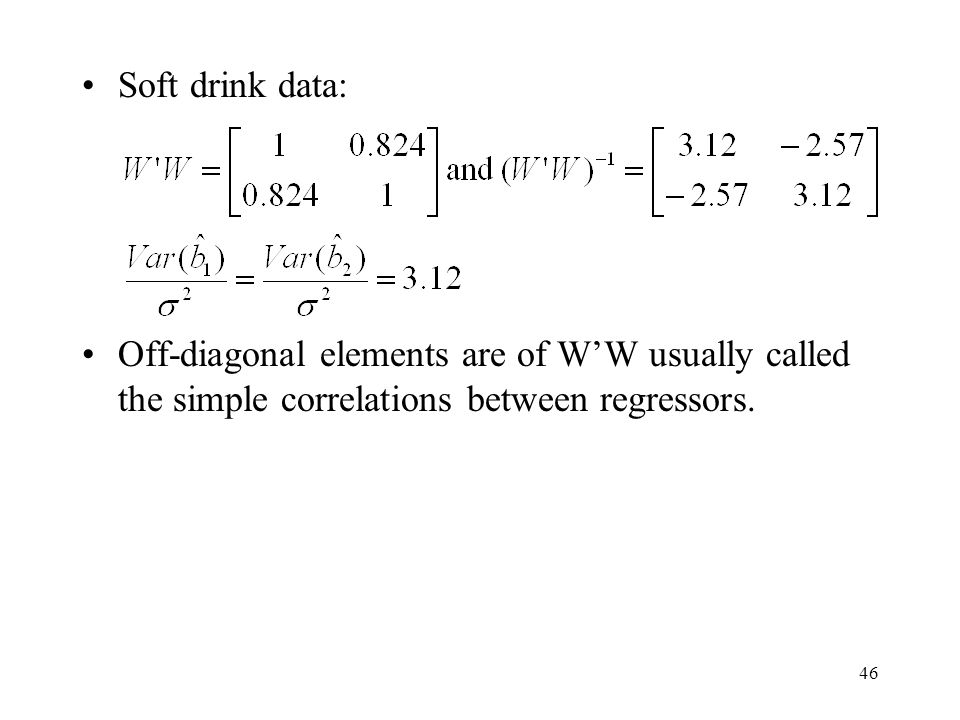 Soft drink data: Off-diagonal elements are of W'W usually called the simple correlations between regressors.