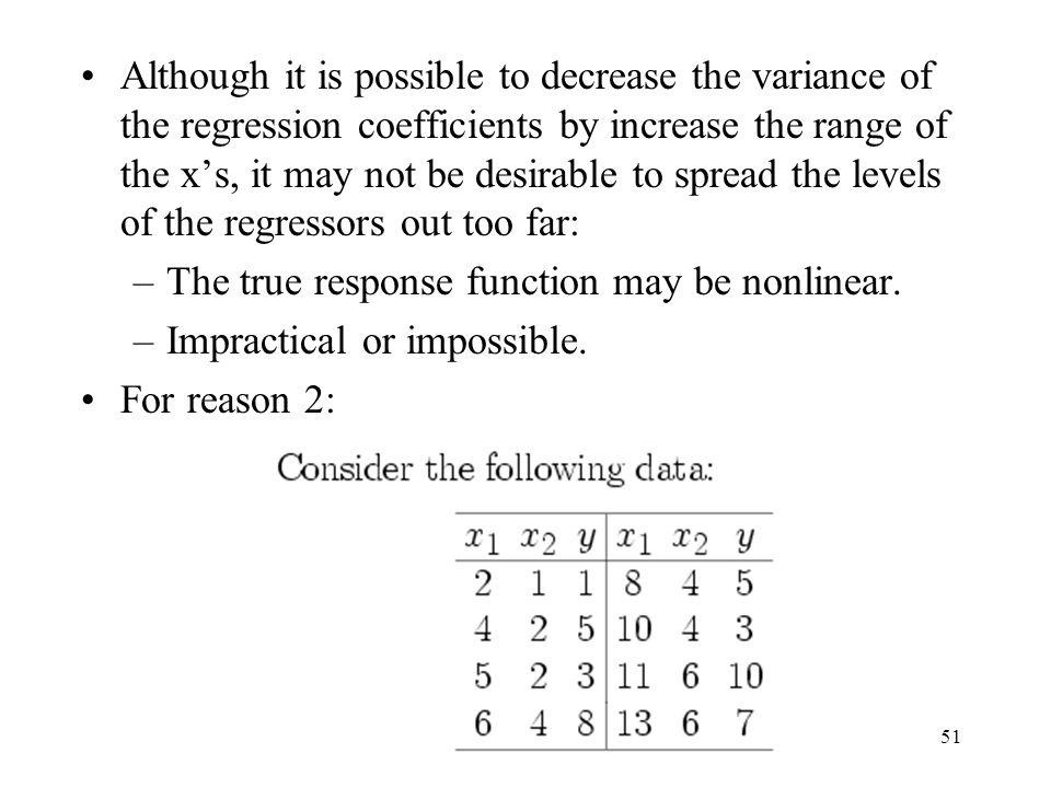 Although it is possible to decrease the variance of the regression coefficients by increase the range of the x's, it may not be desirable to spread the levels of the regressors out too far: