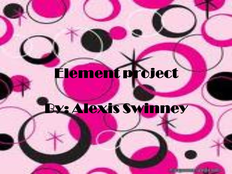 Element project By: Alexis Swinney