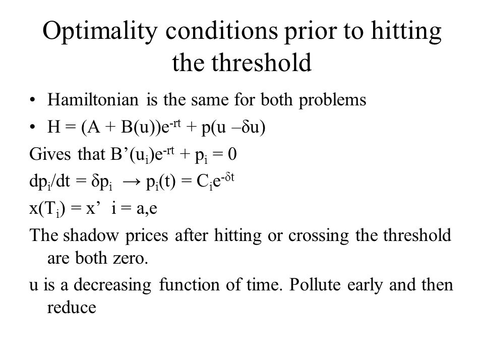 Optimality conditions prior to hitting the threshold