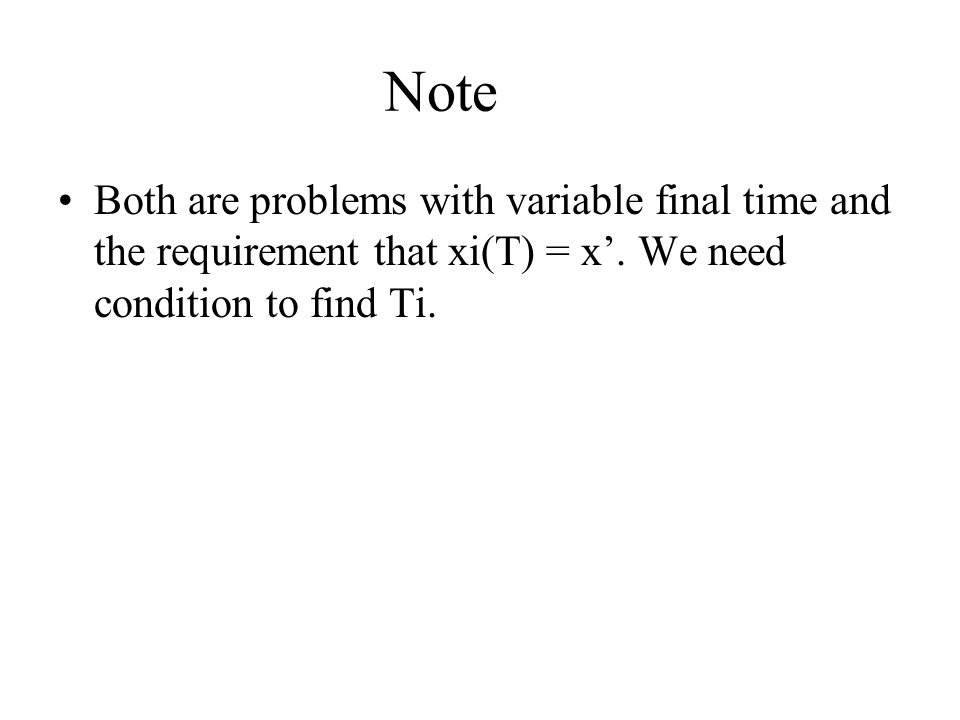 Note Both are problems with variable final time and the requirement that xi(T) = x'.