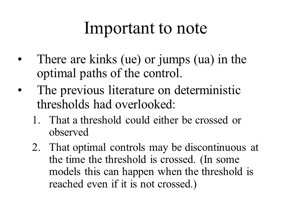 Important to note There are kinks (ue) or jumps (ua) in the optimal paths of the control.