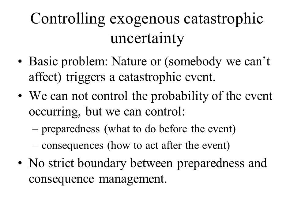 Controlling exogenous catastrophic uncertainty