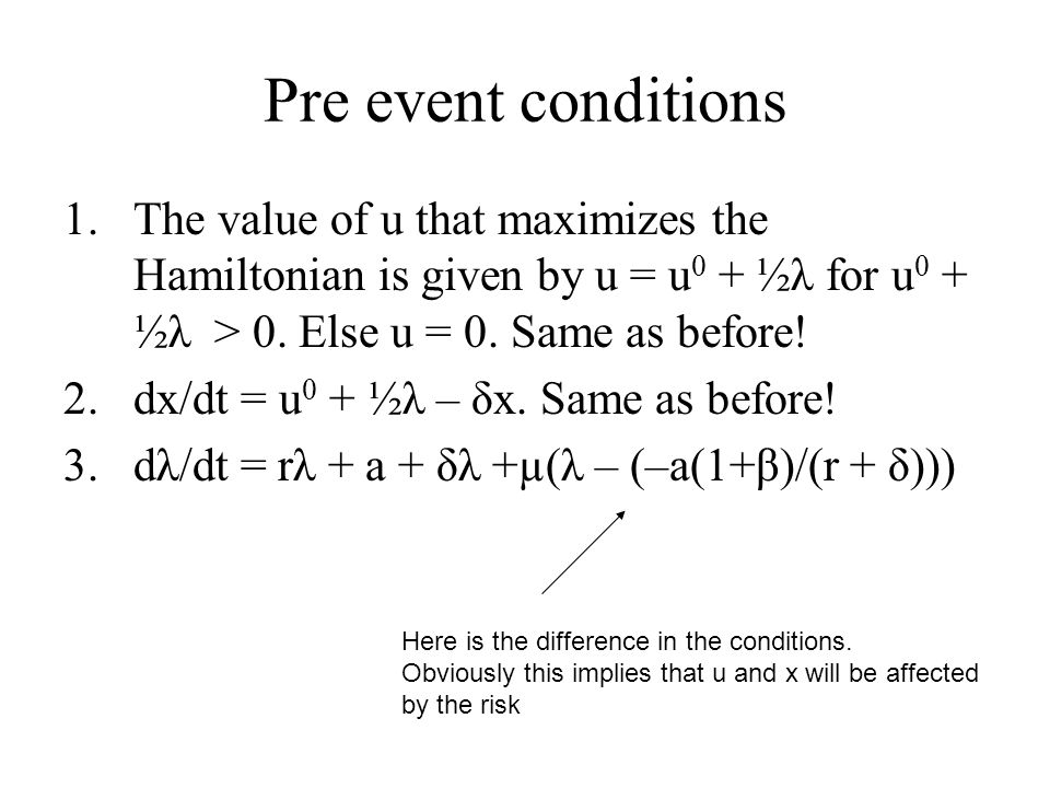 Pre event conditions The value of u that maximizes the Hamiltonian is given by u = u0 + ½λ for u0 + ½λ > 0. Else u = 0. Same as before!