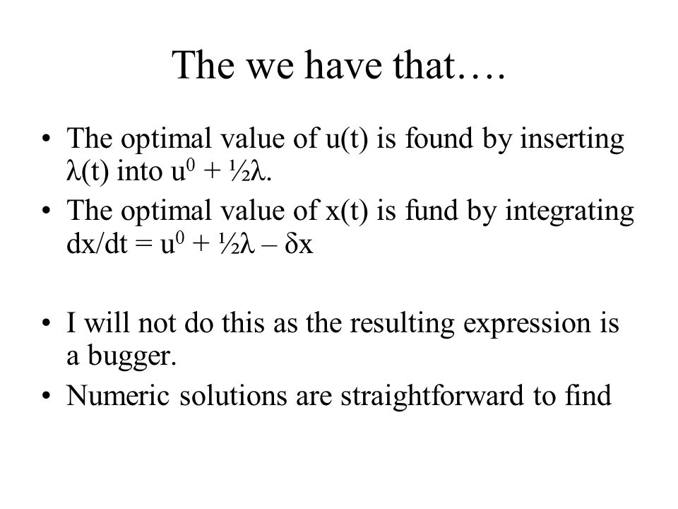 The we have that…. The optimal value of u(t) is found by inserting λ(t) into u0 + ½λ.