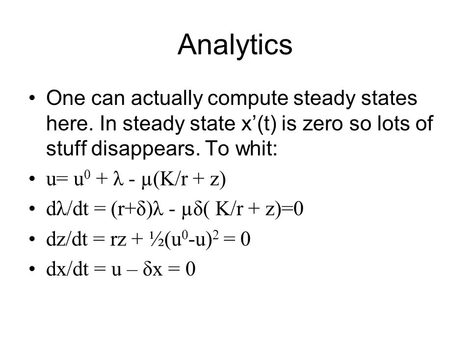 Analytics One can actually compute steady states here. In steady state x'(t) is zero so lots of stuff disappears. To whit: