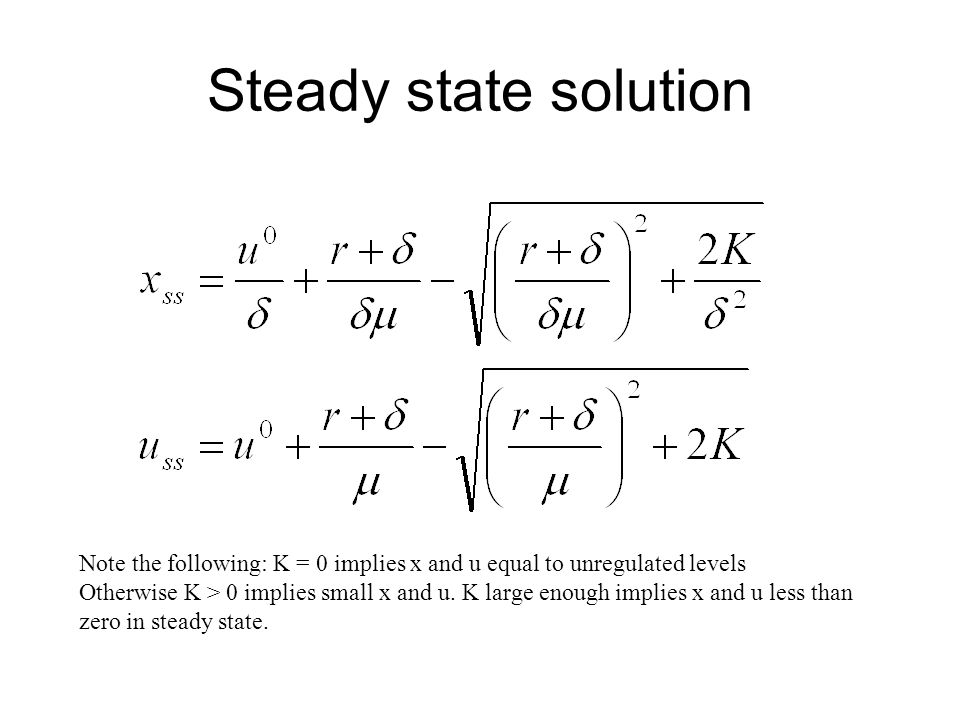 Steady state solution Note the following: K = 0 implies x and u equal to unregulated levels.