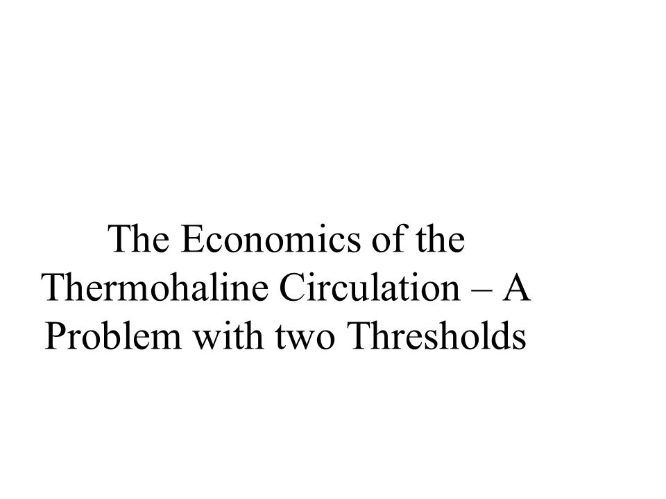 The Economics of the Thermohaline Circulation – A Problem with two Thresholds