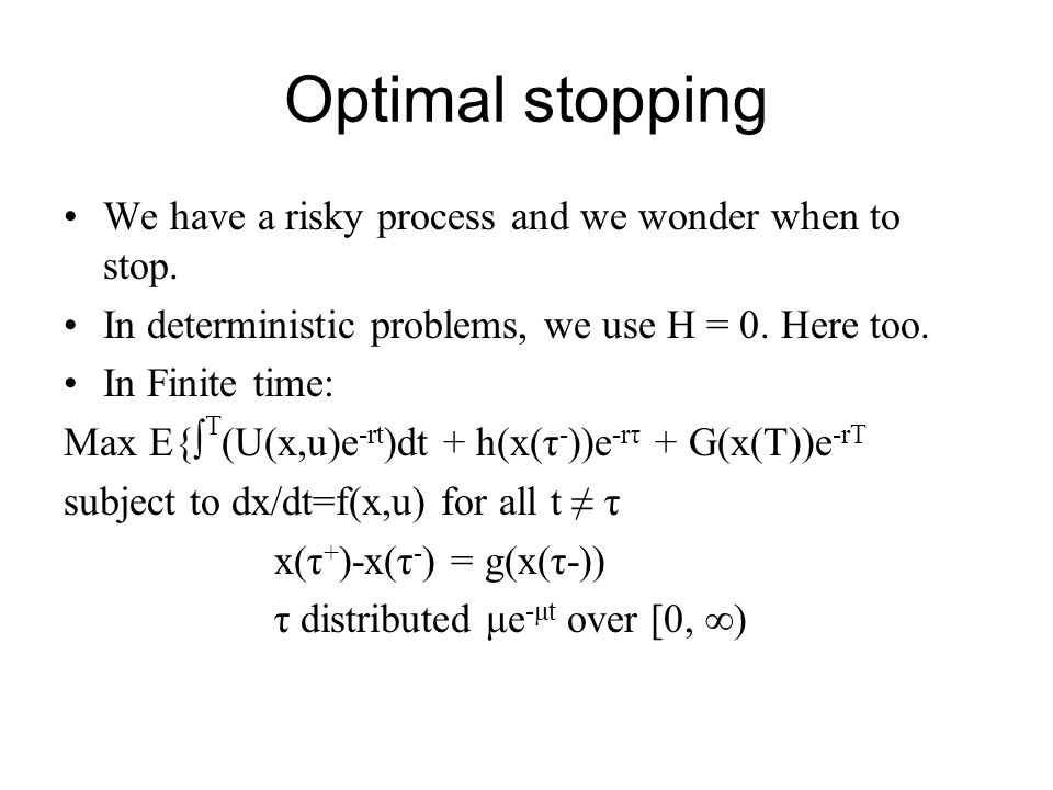 Optimal stopping We have a risky process and we wonder when to stop.
