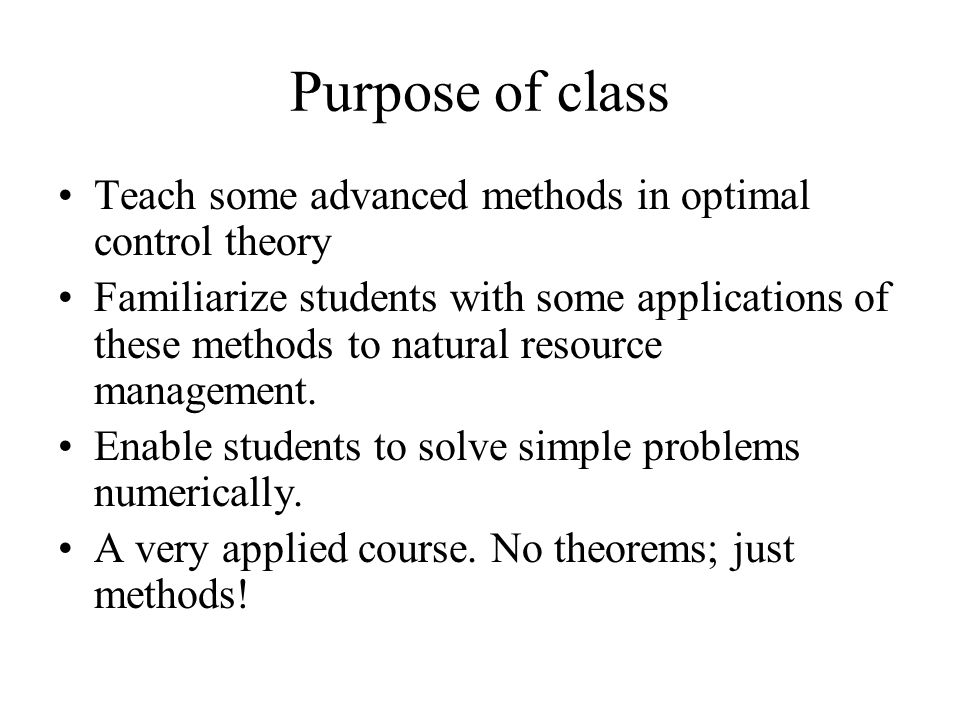 Purpose of class Teach some advanced methods in optimal control theory