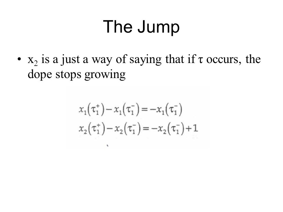 The Jump x2 is a just a way of saying that if τ occurs, the dope stops growing