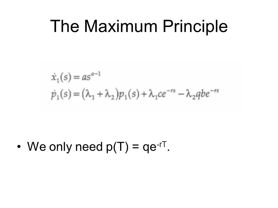 The Maximum Principle We only need p(T) = qe-rT.