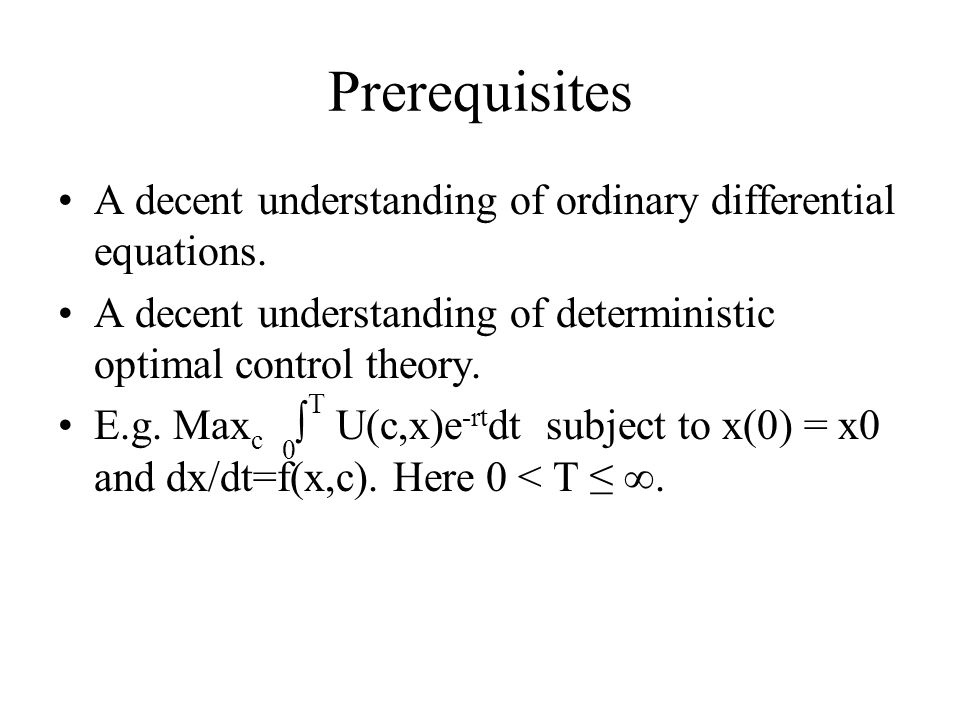 Prerequisites A decent understanding of ordinary differential equations. A decent understanding of deterministic optimal control theory.