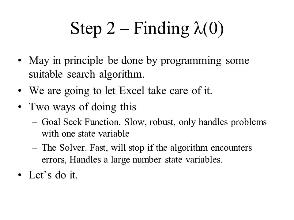 Step 2 – Finding λ(0) May in principle be done by programming some suitable search algorithm. We are going to let Excel take care of it.