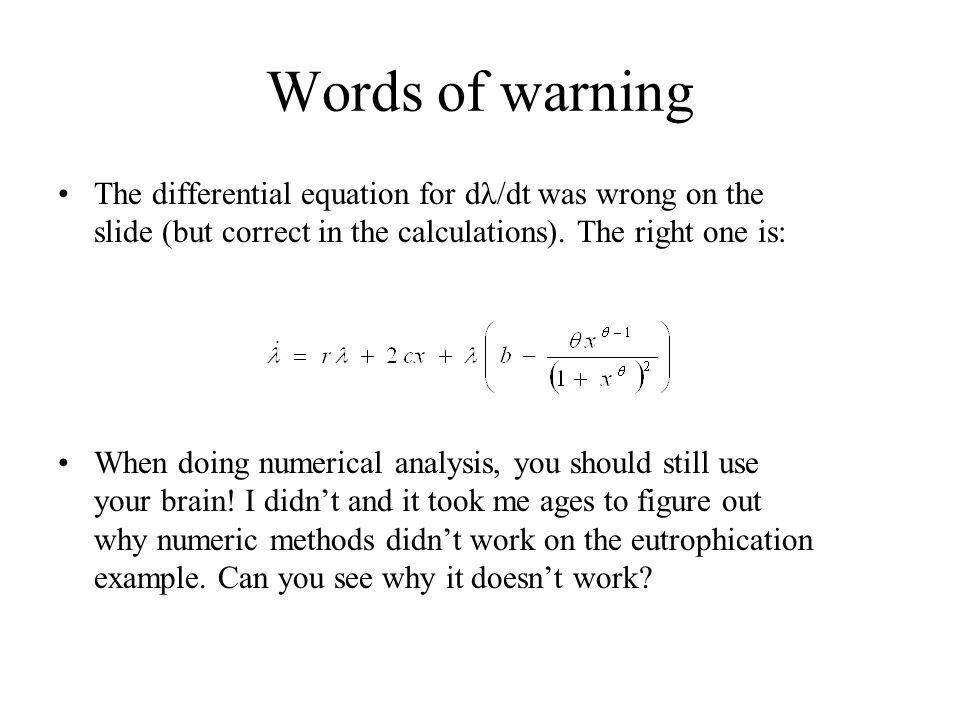 Words of warning The differential equation for dλ/dt was wrong on the slide (but correct in the calculations). The right one is: