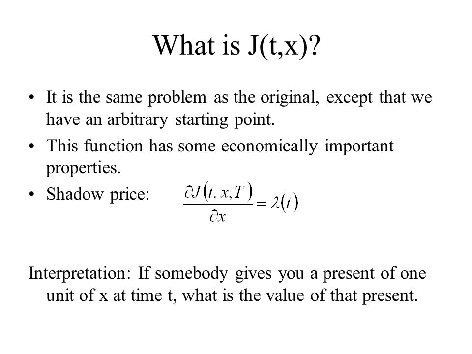 What is J(t,x) It is the same problem as the original, except that we have an arbitrary starting point.