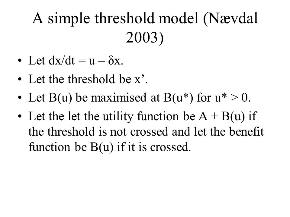 A simple threshold model (Nævdal 2003)