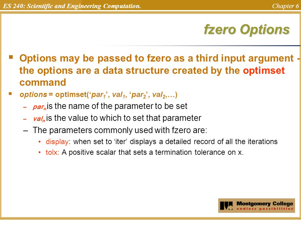 fzero Options Options may be passed to fzero as a third input argument - the options are a data structure created by the optimset command.