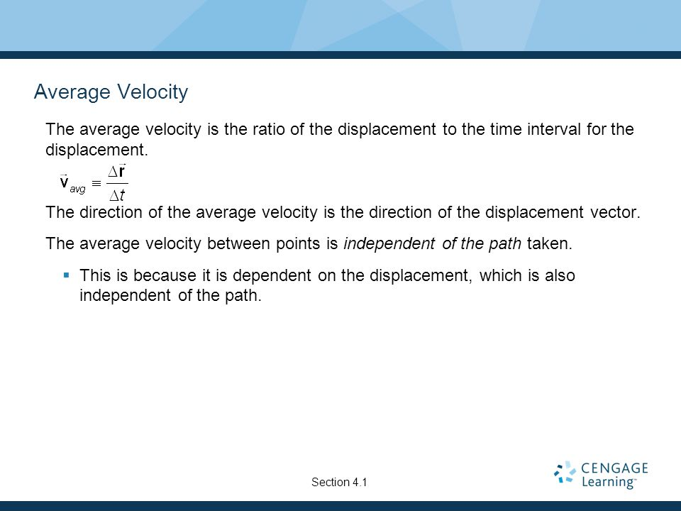 Average Velocity The average velocity is the ratio of the displacement to the time interval for the displacement.