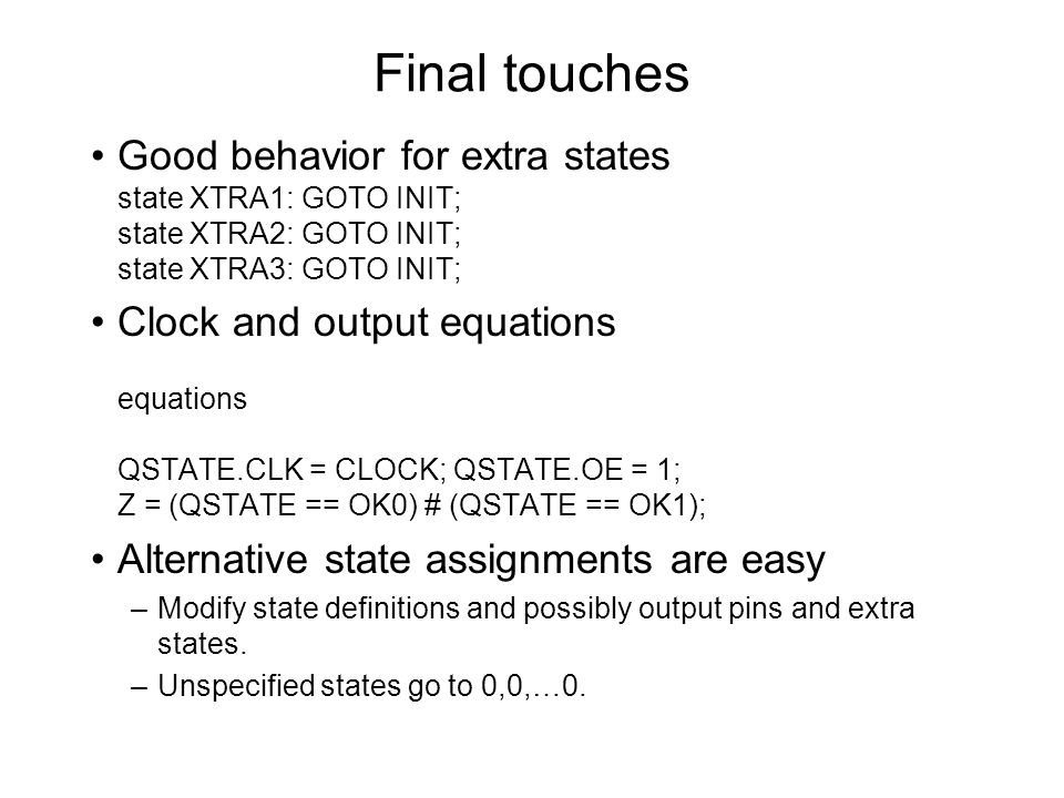 Final touches Good behavior for extra states state XTRA1: GOTO INIT; state XTRA2: GOTO INIT; state XTRA3: GOTO INIT;