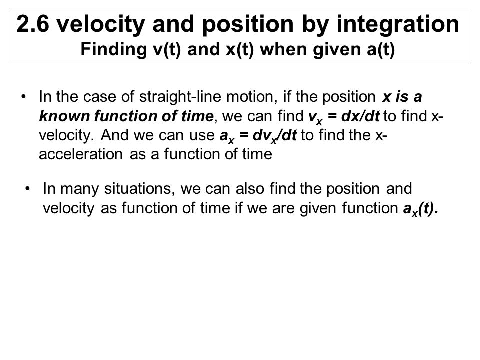 2.6 velocity and position by integration Finding v(t) and x(t) when given a(t)