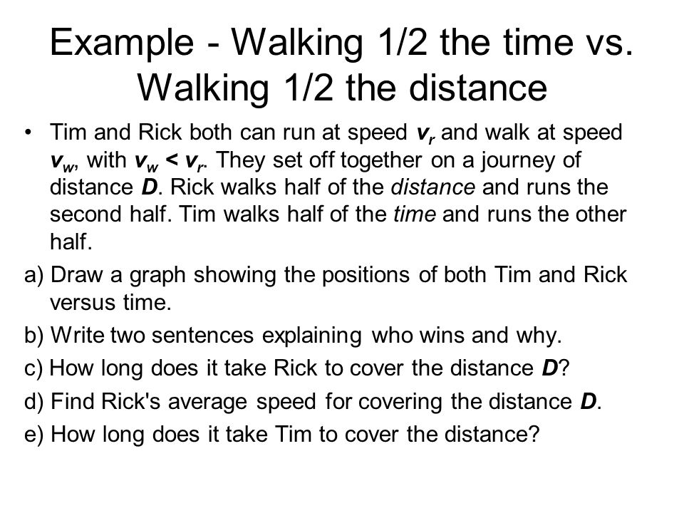Example - Walking 1/2 the time vs. Walking 1/2 the distance