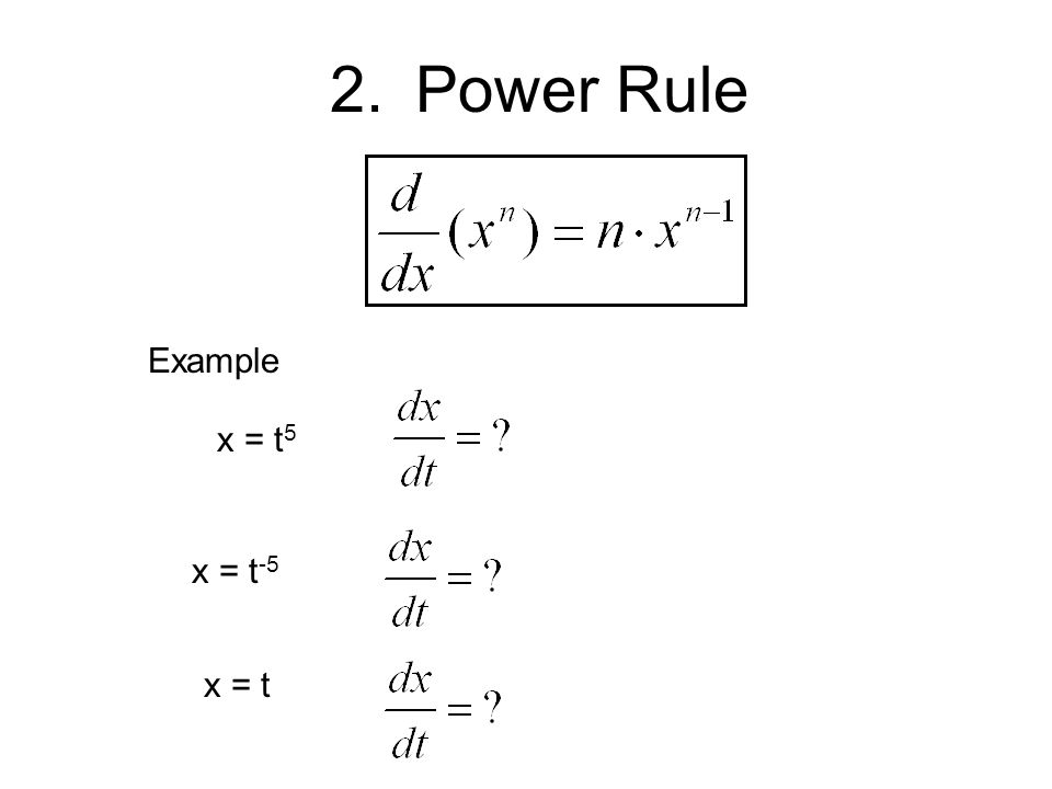 Power Rule Example x = t5 x = t-5 x = t 35