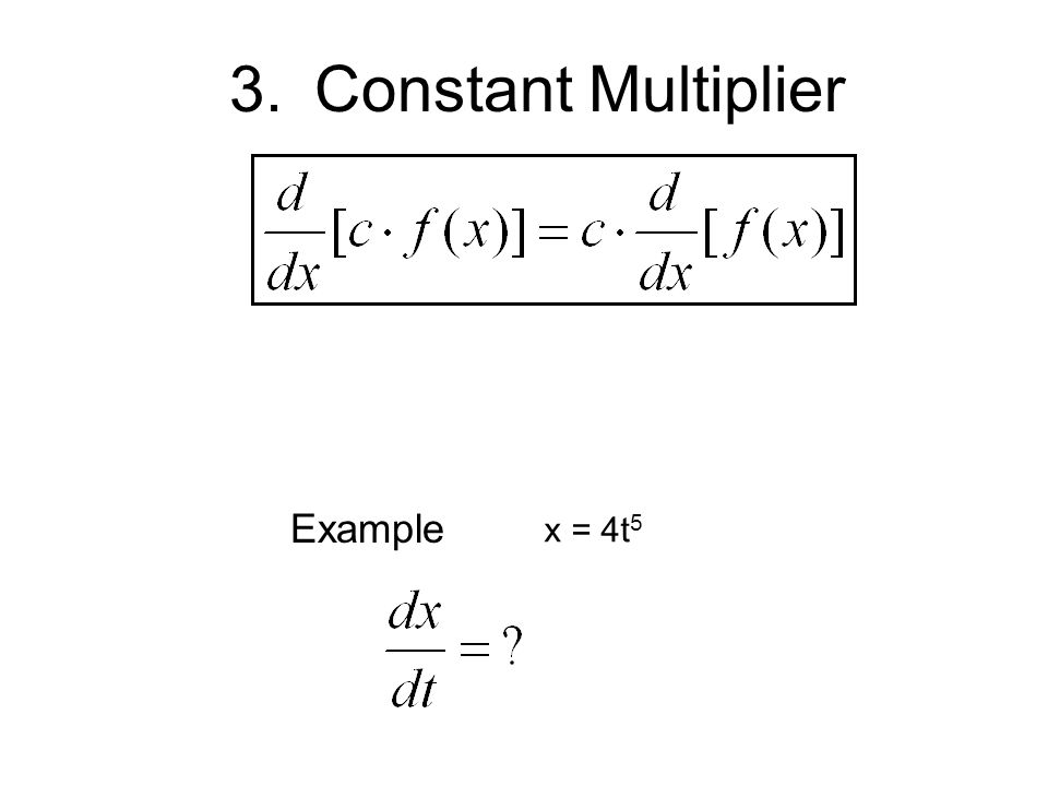 Constant Multiplier Example x = 4t5 36